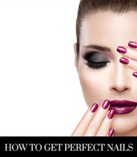 How To Get Perfect Nails