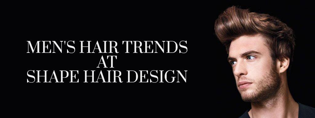 Men's Hair Trends at Shape Hair Design